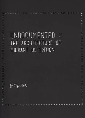 Undocumented - the Architecture of Migrant Detention