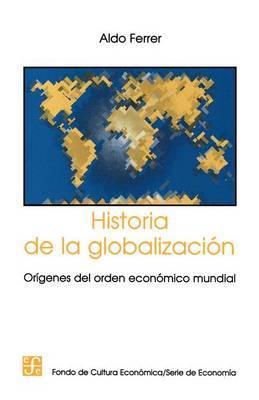Historia de la Globalizacion: Origenes del Orden Economico Mundial