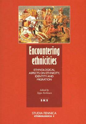 Encountering Ethnicities: Ethnological Aspects on Ethnicity, Identity and Migration
