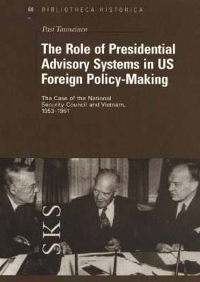 The Role of Presidential Advisory Systems in US Foreign Policy-Making: The Case of the National Security Council and Vietnam, 1953-1961
