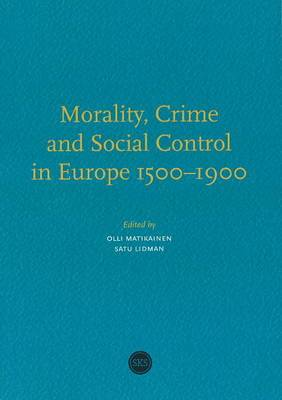 Morality, Crime & Social Control in Europe 1500-1900