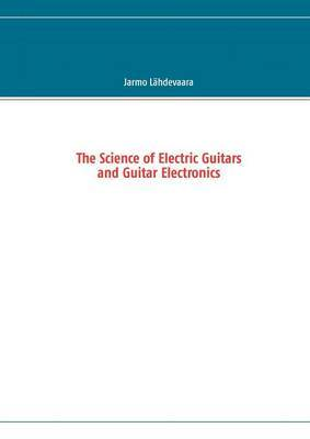 The Science of Electric Guitars and Guitar Electronics
