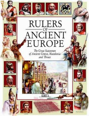 Rulers of Ancient Europe: The Great Statesmen of Ancient Greece, Macedonia & Thrace