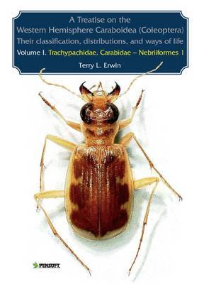 A Treatise on the Western Hemisphere Caraboidea (coleoptera) Their Taxonomy, Way of Life, and Distributions: v. 1: Trachypachidae, Carabidae - Nebriiformes