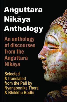 Anguttara Nikaya Anthology: An Anthology of Discourses from the Anguttara Nikaya