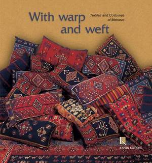 With Warp and Weft: Textiles and Costumes of Metsovo