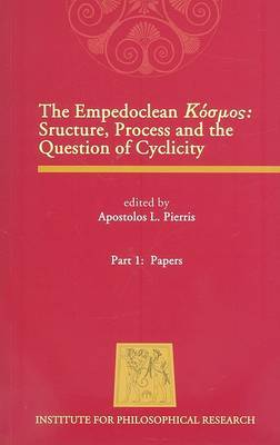 The Empedoclean Kosmos: Structure, Process and the Question of Cyclicity: Pt. 1: Papers