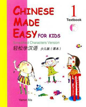 Chinese Made Easy for Kids: Simplified Characters Version: Book 1: Textbook