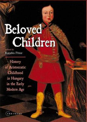Beloved Children: History of Childhood in Hungary in the Early Modern Age