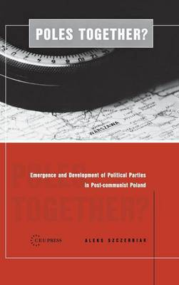 Poles Together?: The Emergence and Development of Political Parties in Postcommunist Poland