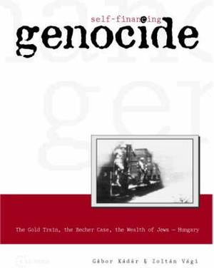 Self-Financing Genocide: The Gold Train -  The Becher Case - The Wealth of Jews, Hungary