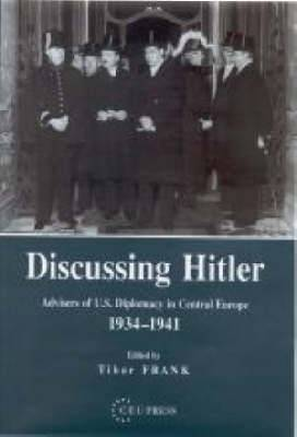 Discussing Hitler: Advisers of U.S. Diplomacy in Central Europe, 1934-41