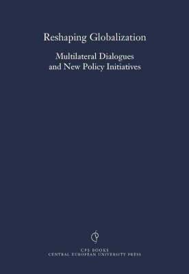 Reshaping Globalization: Multilateral Dialogues and New Policy Initiatives