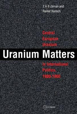 Uranium Matters: Central European Uranium in International Politics, 1900-1960