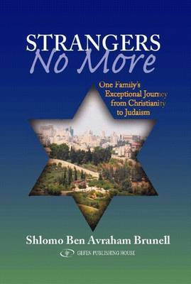 Strangers No More: One Family's Exceptional Journey from Christianity to Judaism