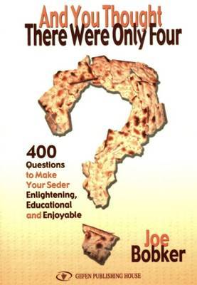 And You Thought There Were Only Four: 400 Questions to Make Your Seder Enlightening, Educational and Enjoyable