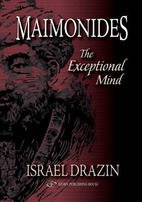 Maimonides: Volume I -- The Exceptional Mind