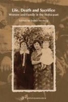 Life, Death & Sacrifice: Women, Family & the Holocaust