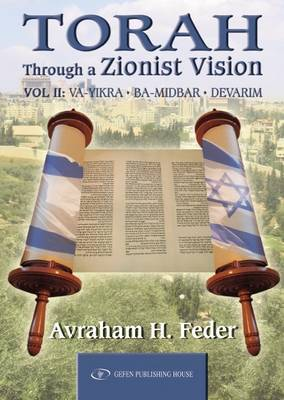 Torah Through a Zionist Vision: Volume 2 -- Vayikra, Bamidbar & Devarim