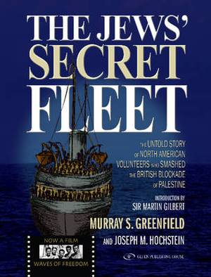 Jews' Secret Fleet: The Untold Story of North American Volunteers Who Smashed the British Blockade