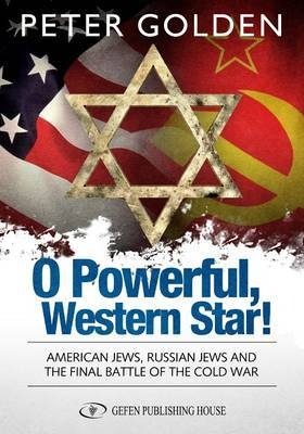 O Powerful Western Star: American Jews, Russian Jews & the Final Battle of the Cold War