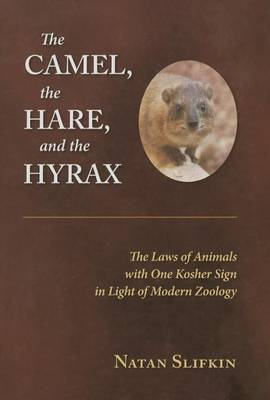 The Camel, the Hare, and the Hyrax: The Laws of Animals with One Kosher Sign in Light of Modern Zoology