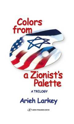 Colors from a Zionist's Palette: A Trilogy