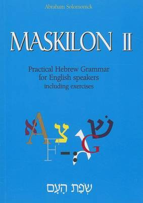 Maskilon II: Practical Hebrew Grammar for English Speakers Including Exercises