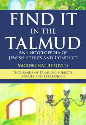 Find It in the Talmud: An Encyclopedia of Jewish Ethics and Conduct
