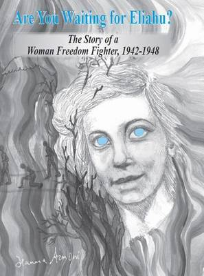 Are You Waiting for Eliahu?: The Story of a Woman Freedom Fighter, 1942-1948