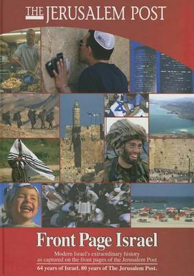 Front Page Israel: Modern Israel's Extraordinary History as Captured on the Front Pages of the Jerusalem Post: 2012