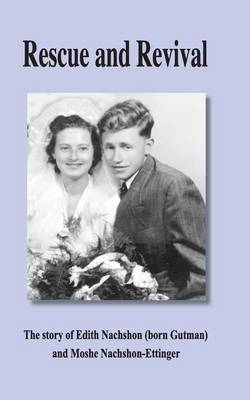 Rescue and Revival: The Story of Edith Nachshon (Born Gutman) and Moshe Nachshon-Ettinger.