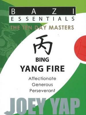 Bing Yang Fire: Affectionate, Generous, Perseverant