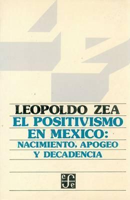 El Positivismo En M'Xico: Nacimiento, Apogeo y Decadencia