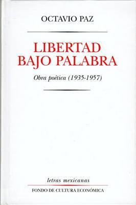 Libertad Bajo Palabra: Obras Poetica (1935-1957)