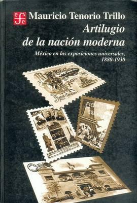 Artilugio de La Nacion Moderna. Mexico En Las Exposiciones Universales, 1880-1930