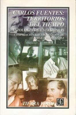Carlos Fuentes, Territorios del Tiempo: Antologia de Entrevistas