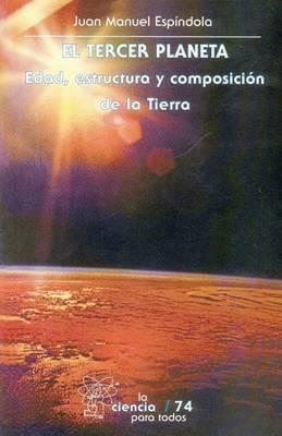 El Tercer Planeta: Edad, Estructura y Composicion de La Tierra