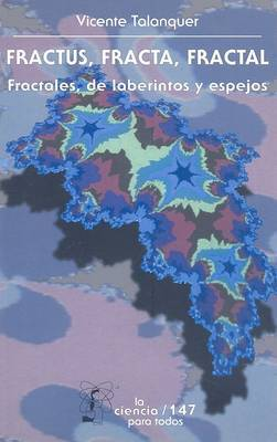 Fractus, Fracta, Fractal: Fractales, de Laberintos y Espejos