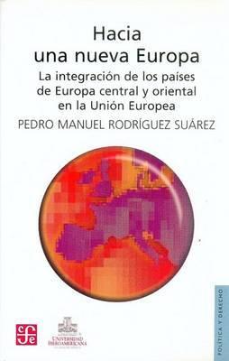 Hacia Una Nueva Europa. La Integracion de Los Paises de Europa Central y Oriental En La Union Europea