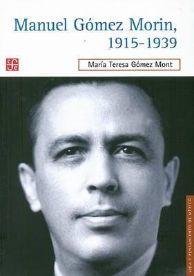 Manuel Gomez Morin, 1915-1939: La Raiz y La Simiente de Un Proyecto Nacional