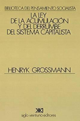 La Ley de la Acumulacion Y del Derrumbe del Sistema Capitalista