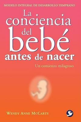 La Conciencia del Bebe Antes de Nacer: Un Comienzo Milagroso