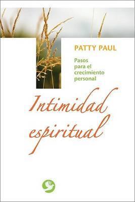 Intimidad Espiritual: Pasos Para el Crecimiento Personal