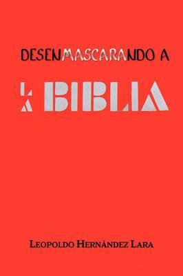 Desenmascarando a la Biblia
