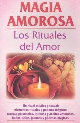 Magia Amorosa: Los Rituales del Amor