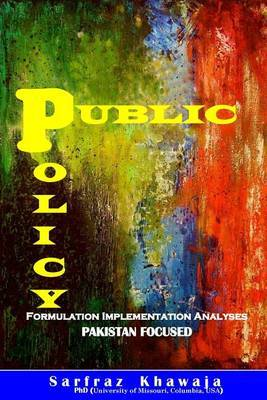 Public Policy: Formulation Implementation Analyses: Pakistan Focused