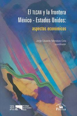 Tlcan y La Frontera M'Xico-Estados Unidos: Aspectos Econmicos, El.
