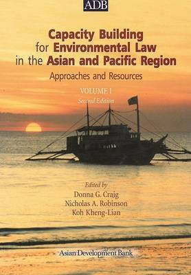 Capacity Building for Environmental Law in the Asian and Pacific Region Volume I: Approaches and Resources