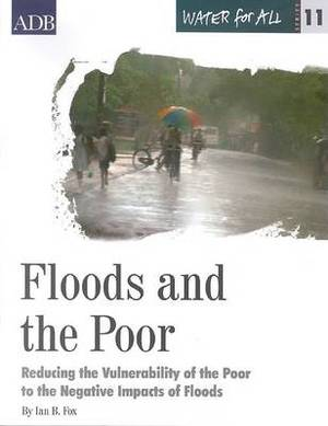 Water for All Series 11: Floods and the Poor: Reducing the Vulnerability of the Poor to the Negative Impacts of Floods